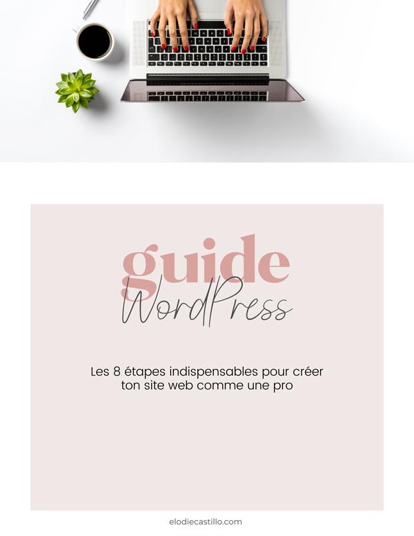 """Guide wordpress à télécharger """"8 étapes indispensables pour créer ton site web"""" elodiecastillo.com"""